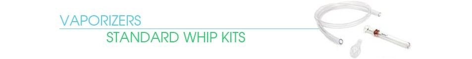 Standard Vaporizer Whip Kits