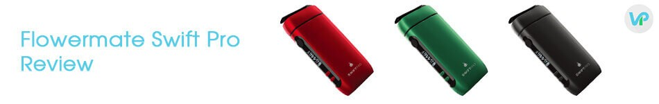 Flowermate Swift Pro review in red, black and green color vapes