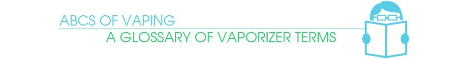 vaporplants page of glossary terminology that explains vaporizers vocabulary and its definitions about the use and parts